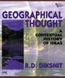 Geographical Thought: A Contextual History Of Ideas: Dikshit, R. D.;