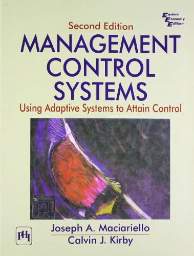 Management Control Systems: Using Adaptive Systems to: Joseph A. Maciariello,Kirby