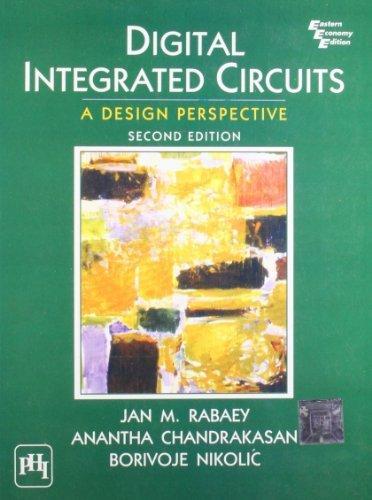 9788120312449: Digital Integrated Circuits: A Design Perspective by RABAEY JAN M, Chandrakasan Anantha, Nikolic Borivoje (2002) Paperback