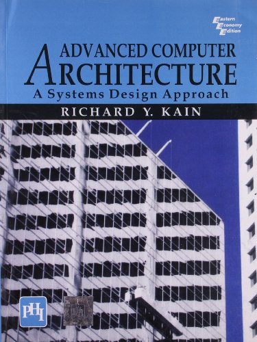 Advanced Computer Architecture: A Systems Design Approach: Richard Y. Kain