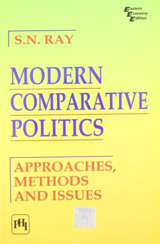 Modern Comparative Politics: Approaches, Methods and Issues: S. N. Ray