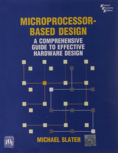 Microprocessor-Based Design: A Comprehensive Guide to Effective Hardware Design: Michael Slater