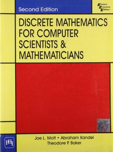 Discrete Mathematics for Computer Scientists and Mathematicians, Second Edition: Abraham Kandel,Joe...