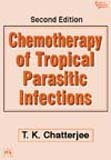 Chemotherapy of Tropical Parasitic Infections, Second Edition: T.K. Chatterjee