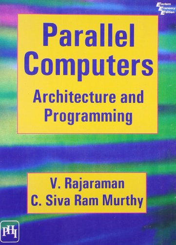 Parallel Computers: Architecture and Programming: C. Siva Ram Murthy,V. Rajaraman