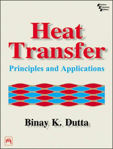 Heat Transfer: Principles and Applications: Binay K. Dutta