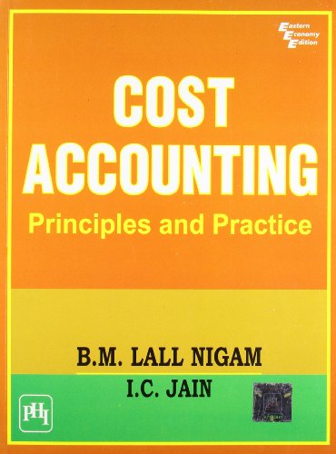 Cost Accounting: Principles and Practice: B.M. Lall Nigam,I.C.