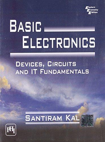 Basic Electronics: Devices, Circuits and IT Fundamentals: Santiram Kal