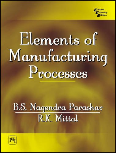 Elements of Manufacturing Processes (Paperback): Nagendra Parashar, R.