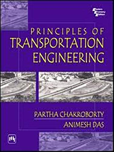 Principles of Transportation Engineering: Animesh Das,Partha Chakroborty
