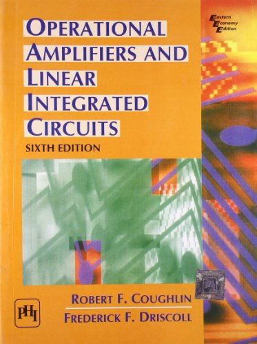 Operational Amplifiers and Linear Integrated Circuits, Sixth Edition: Frederick F. Driscoll,Robert ...
