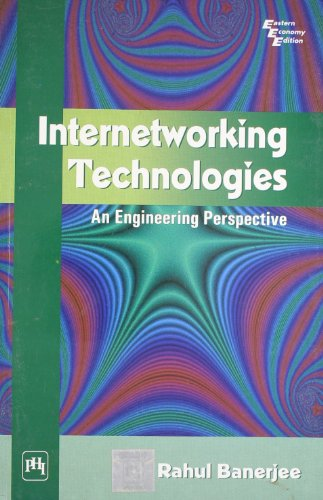 Internetworking Technologies: An Engineering Perspective: Rahul Banerjee