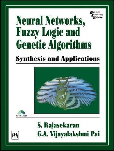 Neural Networks, Fuzzy Logic and Genetic Algorithms: S. Rajashekaran; G.A.