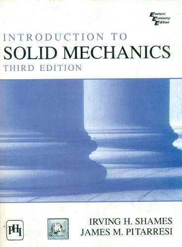 Introduction to Solid Mechanics, Third Edition: Irving H. Shames,James M. Pitarresi