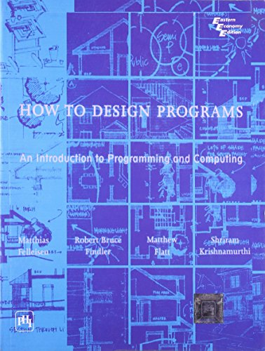 9788120324619: How to Design Programs: An Introduction to Programming and Computing