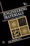 Engineering Materials: Polymers, Ceramics and Composites: A.K. Bhargava