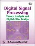 Digital Signal Processing: Theory, Analysis and Digital-Filter Design: B. Somanathan Nair