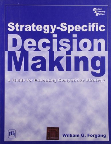 Strategy-Specific Decision Making: A Guide for Executing Competitive Strategy: William G. Forgang