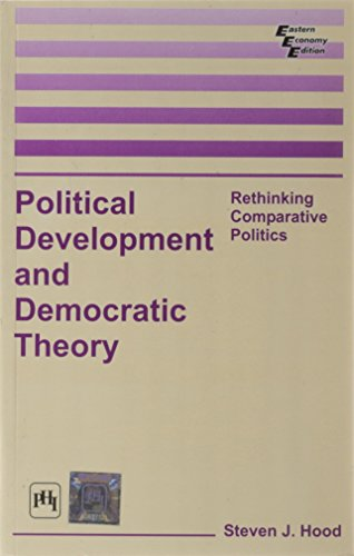 Political Development and Democratic Theory: Rethinking Comparative Politics: Steven J. Hood
