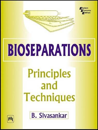 Bioseparations: Principles and Techniques: B. Sivasankar