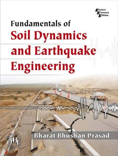 Fundamentals of Soil Dynamics and Earthquake Engineering: Bharat Bhushan Prasad