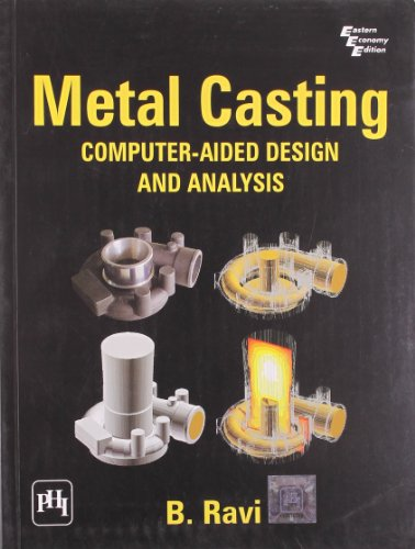 Metal Casting: Computer Aided Design and Analysis: B. Ravi