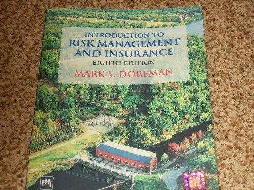 Introduction to Risk Management and Insurance, by: Mark S. Dorfman