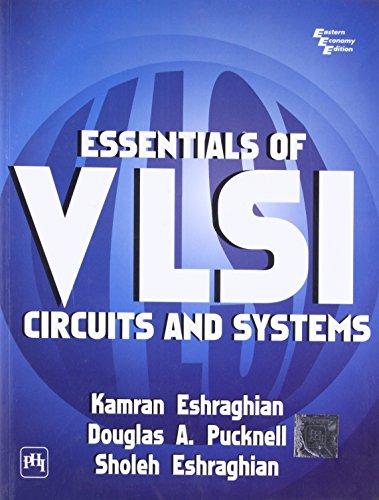 Essentials of VLSI Circuits and Systems: Douglas A. Pucknell,Kamran Eshraghian,Sholeh Eshraghian