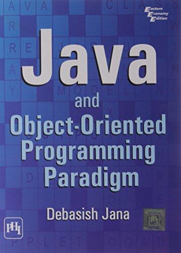 Java and Object-Oriented Programming Paradigm: Debasis Jana