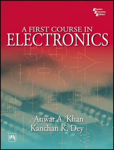 A First Course in Electronics: Anwar A. Khan,Kanchan