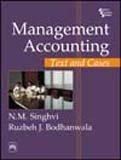 Management Accounting: Text and Cases: N.M. Singhvi,Ruzbeh J. Bodhanwala