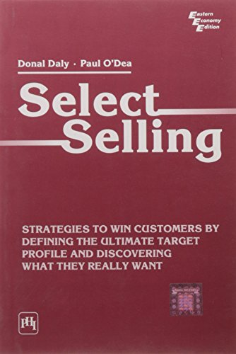 Select Selling: Strategies to Win Customers by Defining the Ultimate Target Profile and Discovering...