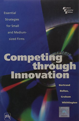 Competing Through Innovation : Essential Strategies For Small And Medium-Sized Firms: Bertrand ...