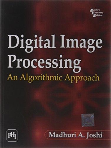 Digital Image Processing: An Algorithmic Approach: Madhuri A. Joshi