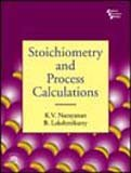 Stoichiometry and Process Calculations: B. Lakshmikutty,K.V. Narayanan
