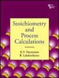 Stoichiometry And Process Calculations: K.V. Narayanan and B. Lakshmikutty