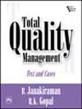 Total Quality Management: Text and Cases: B. Janakiraman,R.K. Gopal