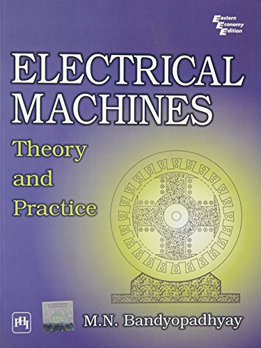 Electrical Machines: Theory and Practice: M.N. Bandyopadhyay