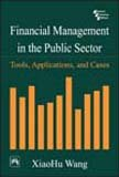 Financial Management in the Public Sector: Tools,: Xiaohu Wang