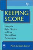 9788120331105: Keeping Score: Using the Right Metrics to Drive WorldClass Performance