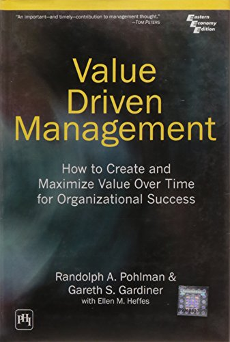 Value Driven Management: How to Create and Maximize Value Over Time for Organizational Success: ...