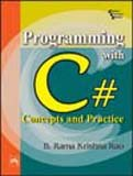 PROGRAMMING WITH C# : Concepts and Practice: B. Rama Krishna