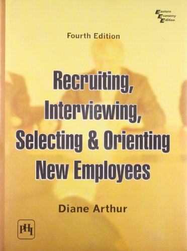 Recruiting, Interviewing, Selecting and Orienting New Employees: Diane Arthur