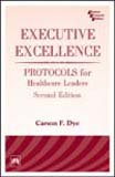 Executive Excellence: Protocols for Healthcare Leaders, Second: Carson F. Dye