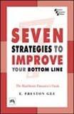 Seven Strategies to Improve Your Bottom Line: The Healthcare Executive`s Guide: E. Preston Gee