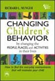 Changing Children`s Behavior by Changing the People, Places and Activities in Their Lives: Richard ...
