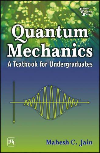 Quantum Mechanics: A Textbook for Undergraduates: Mahesh C. Jain