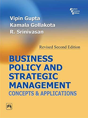 Business Policy and Strategic Management: Concepts and: Kamala Gollakota,R. Srinivasan,Vipin