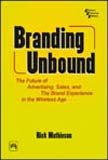 Branding Unbound: The Future of Advertising, Sales, and the Brand Experience in the Wireless Age: ...