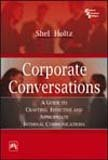 Corporate Conversations: A Guide to Crafting Effective: Shel Holtz